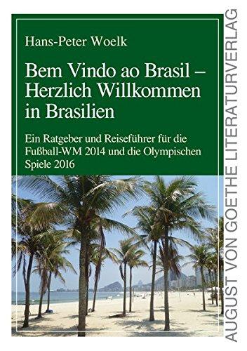 9783837211337: Bem Vindo ao Brasil - Herzlich Willkommen in Brasilien: Ein Ratgeber und Reiseführer für die Fußball-WM 2014 und die Olympischen Spiele 2016 (German Edition)