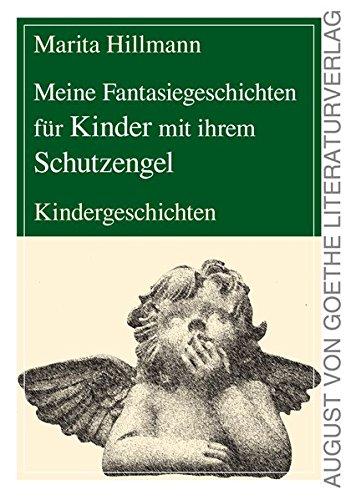 Meine Fantasiegeschichten für Kinder mit ihrem Schutzengel: Marita Hillmann