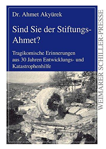 Sind Sie der Stiftungs-Ahmet?: Tragikomische Erinnerungen aus: Ahmet Akyurek, Anneliese