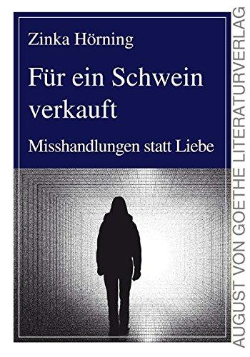 9783837212044: Für ein Schwein verkauft: Misshandlungen statt Liebe (German Edition)