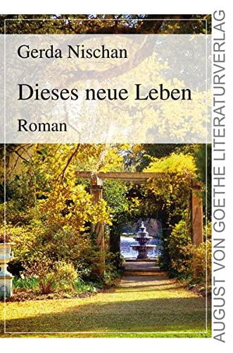 Dieses neue Leben : Roman - Gerda Nischan