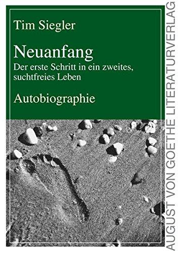 9783837216820: Neuanfang - Der erste Schritt in ein zweites, suchtfreies Leben: Autobiographie (German Edition)