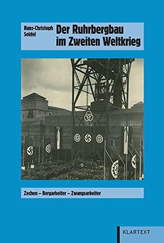 Der Ruhrbergbau im Zweiten Weltkrieg: Hans-Christoph Seidel