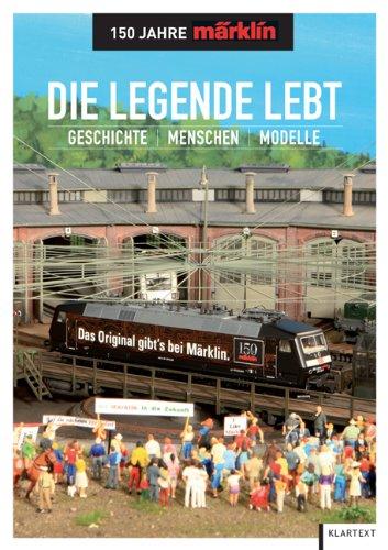 9783837501292: Die Legende lebt - 150 Jahre Märklin: Geschichte - Menschen - Modelle