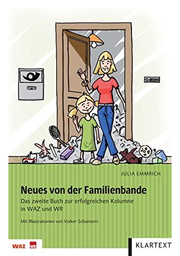 Neues von der Familienbande Das zweite Buch zur erfolgreichen Kolumne in WAZ und WR - Emmrich, Julia; Illustration: Schumann, Volker