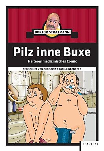 Pilz inne Buxe: Heiteres medizynisches Comic. - Dr. Ludger Stratmann