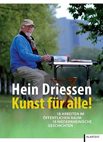 9783837506433: Hein Driessen - Kunst für alle!: 18 Arbeiten im öffentlichen Raum. 18 niederrheinische Geschichten