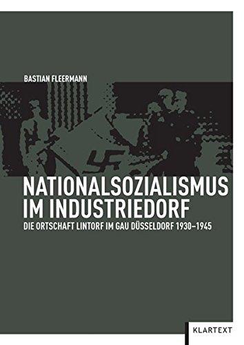 Nationalsozialismus im Industriedorf. Die Ortschaft Lintorf im Gau Düsseldorf 1930-1945.: ...