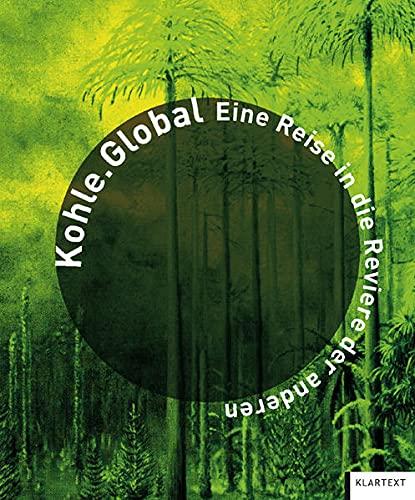 9783837509472: Kohle.Global: Eine Reise in die Reviere der anderen