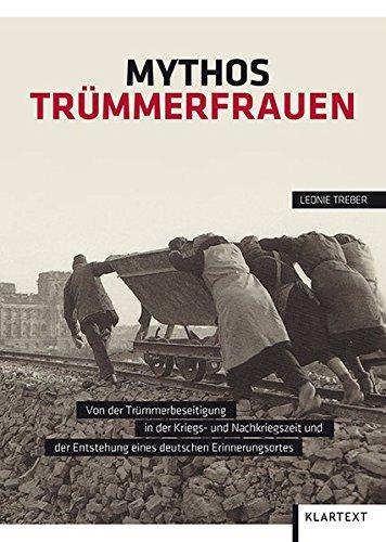 9783837511789: Mythos Trümmerfrauen: Von der Trümmerbeseitigung in der Kriegs- und Nachkriegszeit und der Entstehung eines deutschen Erinnerungsortes