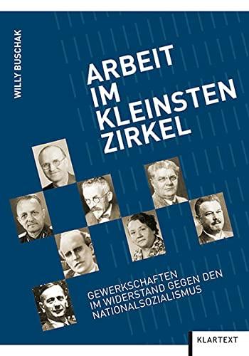 9783837512069: Arbeit im kleinsten Zirkel: Gewerkschaften im Widerstand gegen den Nationalsozialismus