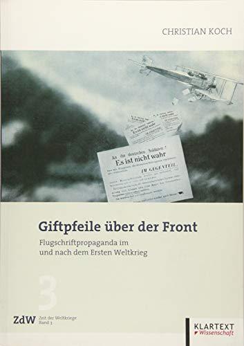 9783837513646: Giftpfeile �ber der Front: Flugschriftpropaganda im und nach dem Ersten Weltkrieg