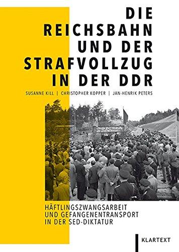 9783837514360: Die Reichsbahn und der Strafvollzug in der DDR: Häftlingszwangsarbeit und Gefangenentransporte in der SED-Diktatur