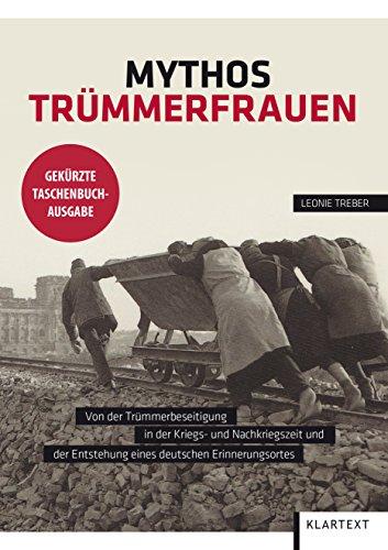 9783837515381: Mythos Trümmerfrauen: Von der Trümmerbeseitigung in der Kriegs- und Nachkiegszeit und der Entstehung eines deutschen Erinnerungsortes