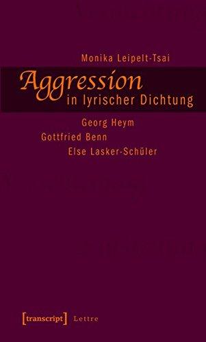 Aggression in lyrischer Dichtung Georg Heym, Gottfried: Leipelt-Tsai, Monika: