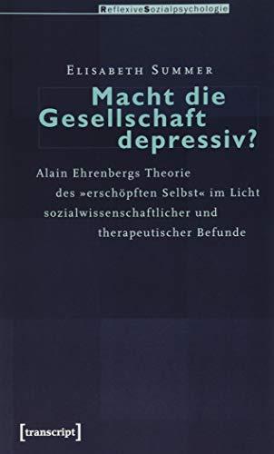 """9783837610178: Macht die Gesellschaft depressiv?: Alain Ehrenbergs Theorie des """"erschöpften Selbst"""" im Licht sozialwissenschaftlicher und therapeutischer Befunde"""