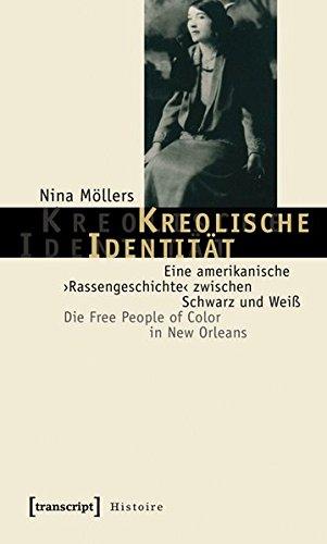 9783837610369: Kreolische Identität: Eine amerikanische 'Rassengeschichte' zwischen Schwarz und Weiß. Die Free People of Color in New Orleans