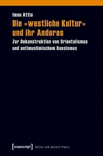 9783837610819: Die »westliche Kultur« und ihr Anderes: Zur Dekonstruktion von Orientalismus und antimuslimischem Rassismus
