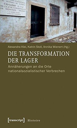 9783837611793: Die Transformation der Lager: Annäherungen an die Orte nationalsozialistischer Verbrechen