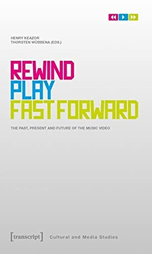 9783837611854: Rewind, Play, Fast Forward: The Past, Present and Future of the Music Video
