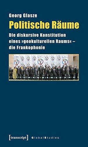9783837612325: Politische Räume: Die diskursive Konstitution eines »geokulturellen Raums« - die Frankophonie