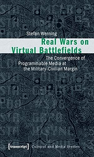 9783837612400: Real Wars on Virtual Battlefields: The Convergence of Programmable Media at the Military-Civilian Margin (Cultural and Media Studies)