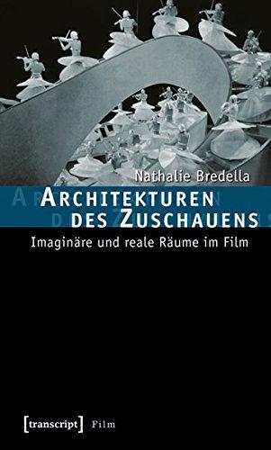 9783837612431: Architekturen des Zuschauens: Imaginäre und reale Räume im Film