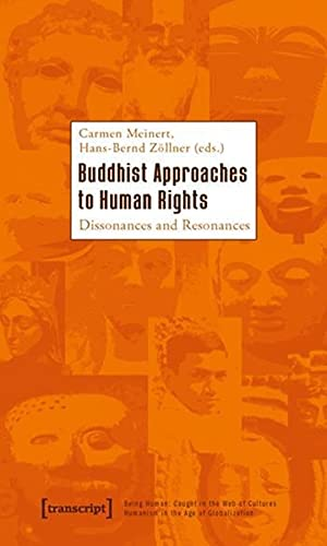 Buddhist Approaches to Human Rights: Dissonances and Resonances (Being Human: Caught in the Web of ...