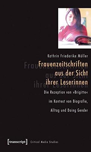 9783837612868: Frauenzeitschriften aus der Sicht ihrer Leserinnen: Die Rezeption von »Brigitte« im Kontext von Biografie, Alltag und Doing Gender