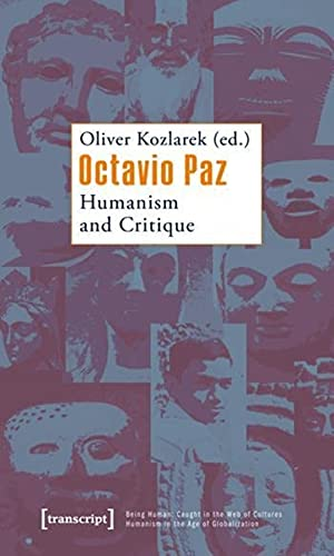 9783837613049: Octavio Paz: Humanism and Critique (Being Human: Caught in the Web of Cultures - Humanism in the Age of Globalization)