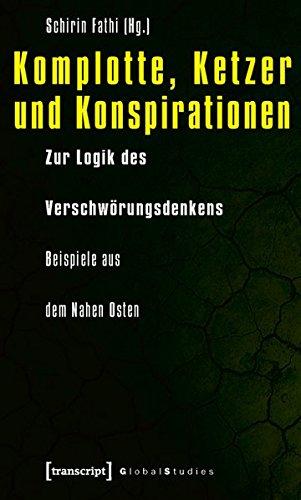 9783837613414: Komplotte, Ketzer und Konspirationen: Zur Logik des Verschwörungsdenkens - Beispiele aus dem Nahen Osten