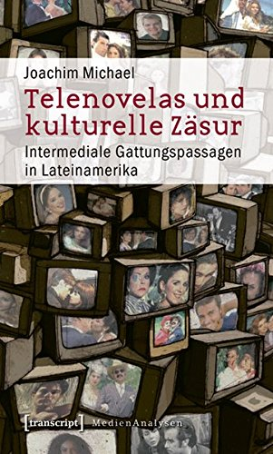 9783837613872: Telenovelas und kulturelle Zäsur: Intermediale Gattungspassagen in Lateinamerika