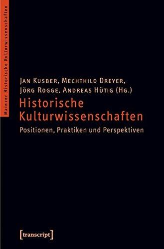 9783837614411: Historische Kulturwissenschaften: Positionen, Praktiken und Perspektiven