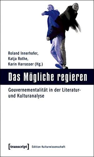 Das Mögliche regieren. Gouvernementalität in der Literatur-: Innerhofer, Roland, Katja