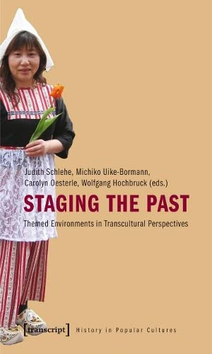 9783837614817: Staging the Past: Themed Environments in Transcultural Perspectives (History in Popular Cultures)