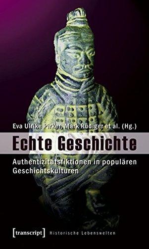 9783837615166: Echte Geschichte: Authentizitätsfiktionen in populären Geschichtskulturen
