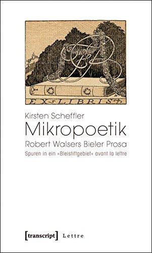 9783837615487: Mikropoetik: Robert Walsers Bieler Prosa. Spuren in ein »Bleistiftgebiet« avant la lettre