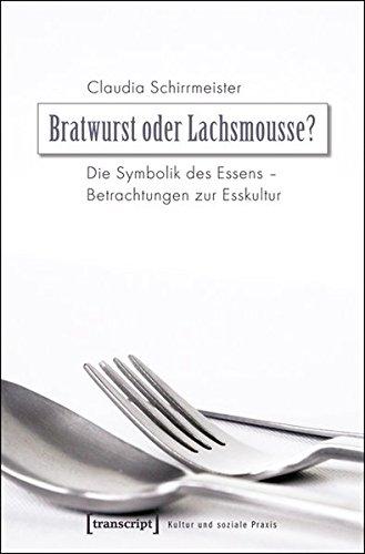 9783837615630: Bratwurst oder Lachsmousse?: Die Symbolik des Essens - Betrachtungen zur Esskultur