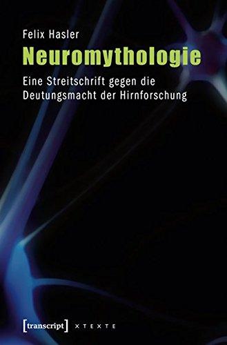 9783837615807: Neuromythologie: Eine Streitschrift gegen die Deutungsmacht der Hirnforschung (4., unveränderte Auflage 2014)