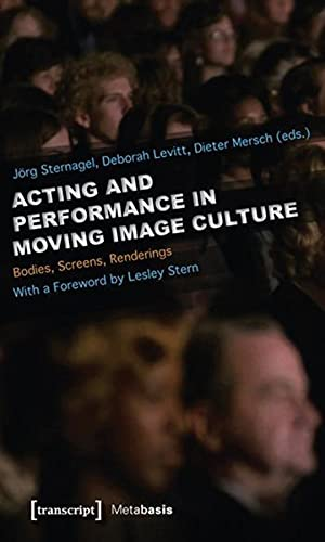 9783837616484: Acting and Performance in Moving Image Culture: Bodies, Screens, Renderings (Metabasis)