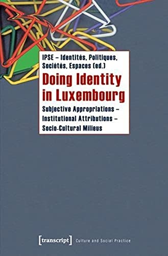 9783837616675: Doing Identity in Luxembourg: Subjective Appropriations - Institutional Attributions - Socio-Cultural Milieus (Culture and Social Practice)