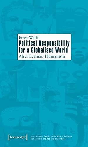 Political Responsibility for a Globalised World: After Levinas' Humanism (Being Human: Caught ...