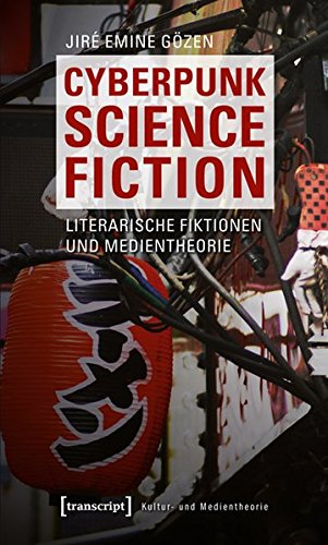 9783837617016: Cyberpunk Science Fiction: Literarische Fiktionen und Medientheorie