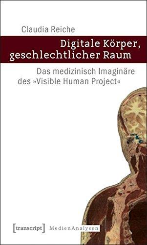 9783837617139: Digitale Körper, geschlechtlicher Raum: Das medizinisch Imaginäre des »Visible Human Project«
