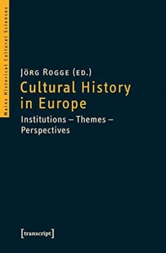 9783837617245: Cultural History in Europe: Institutions―Themes―Perspectives (Mainz Historical Cultural Sciences)