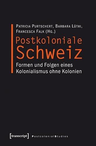 9783837617993: Postkoloniale Schweiz: Formen und Folgen eines Kolonialismus ohne Kolonien