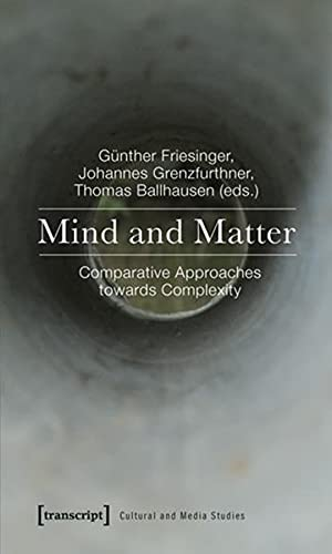9783837618006: Mind and Matter: Comparative Approaches towards Complexity (Cultural and Media Studies)