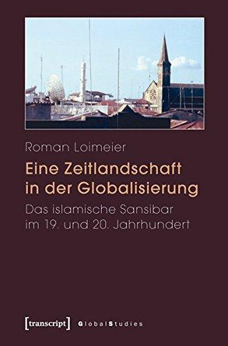 9783837619034: Eine Zeitlandschaft in der Globalisierung: Das islamische Sansibar im 19. und 20. Jahrhundert