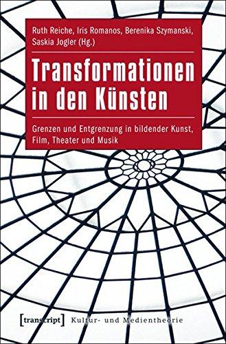 9783837619195: Transformationen in den Künsten: Grenzen und Entgrenzung in bildender Kunst, Film, Theater und Musik