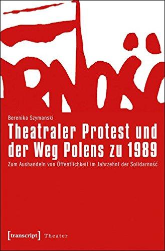 9783837619225: Theatraler Protest und der Weg Polens zu 1989